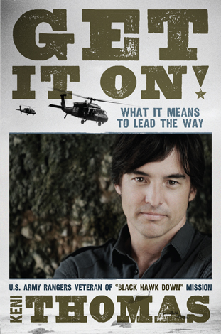 Get It On! What It Means to Lead the Way. U.S. Army Rangers Veteran of Black Hawk Down Misson Keni Thomas